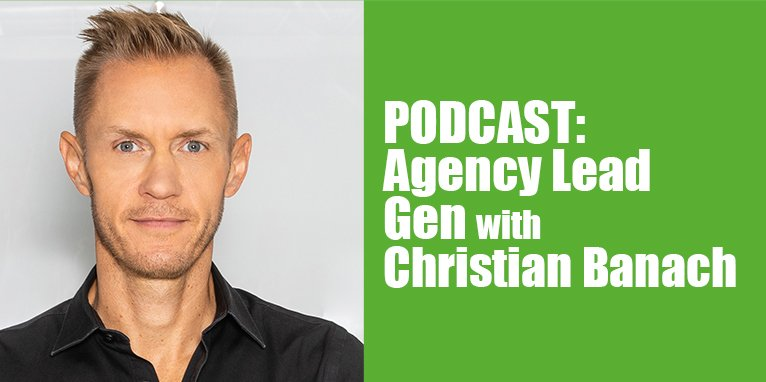 PODCAST: Agency Lead Gen with Christian Banach