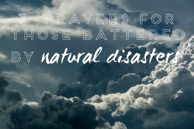 7 prayers for those battered by natural disasters