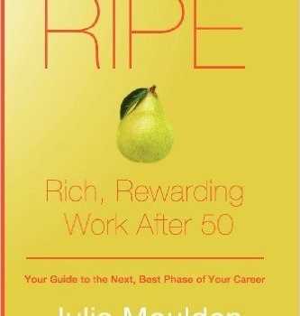 RIPE: Rich, Rewarding Work After 50 by Julia Moulden
