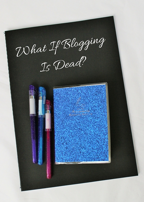 What If Blogging Is Dead