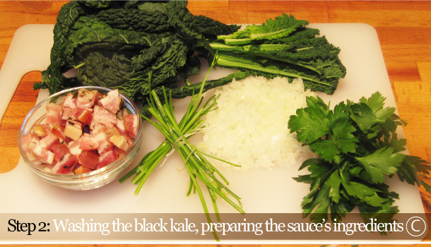 STEP 2C - Washing the black kale, preparing the sauce's ingredients- Fusilli with Black kale and Smoked Pancetta
