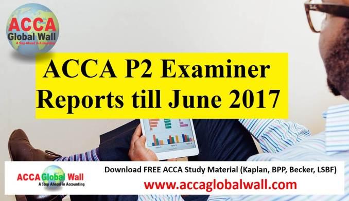 ACCA P2 Examiner Reports till June 2017