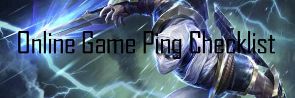 Online Gaming Ping/Lag/Latency Reduce Checklist ← Agnilam