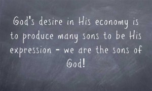 God's desire in His economy is to produce many sons to be His expression – we are the sons of God!