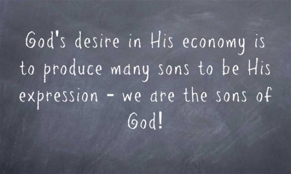 God's desire in His economy is to produce many sons to be His expression - we are the sons of God!