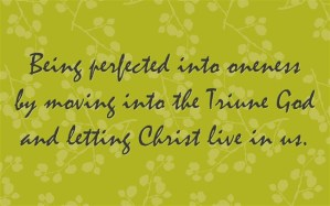 being perfected into oneness by moving into the Triune God and letting Christ live in us