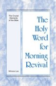 Holy Word for Morning Revival - The Crucial Elements of the Bible
