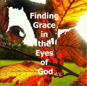 We Need to Find Grace in the Eyes of the Lord