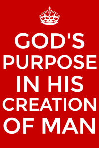 Seeing God's Purpose in Creating Man and Cooperating with God to Fulfill His Purpose