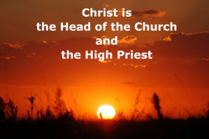 In His Ascension Christ was Made the Head of the Church and the High Priest