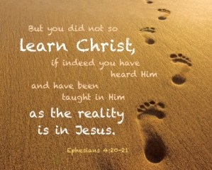Learning Christ as the Reality is in Jesus to Live the Same Kind of Life Jesus Lived