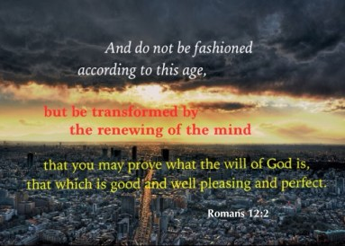 We Need to be Renewed in the Spirit of Our Mind for the Body and the One New Man. Rom. 12:2 And do not be fashioned according to this age, but be transformed by the renewing of the mind that you may prove what the will of God is, that which is good and well pleasing and perfect.