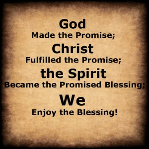 God Made the Promise, Christ Fulfilled it, and the Believers Enjoy the Blessing!