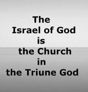 The Israel of God is the Church in the Triune God, the Church in the Processed God