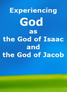 Experiencing God as the God of Isaac (receive & enjoy) and the God of Jacob (dealings)