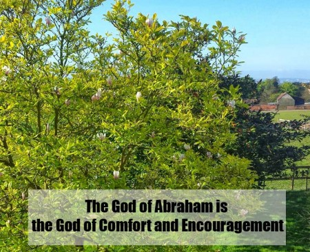 The God of Abraham is the God of Comfort and Encouragement