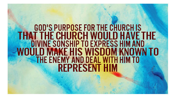 God's Purpose for the Church is that the Church would Have the Divine Sonship to Express Him and would Make His Wisdom Known to the Enemy and Deal with him to Represent Him