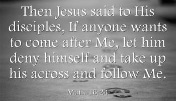 Deny Yourself Take Up Your Cross