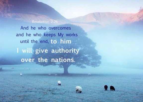 Revelation 2:26 And he who overcomes and he who keeps My works until the end, to him I will give authority over the nations