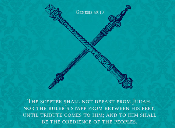 Gen. 49:10 The scepter will not depart from Judah, Nor the ruler's staff from between his feet, Until Shiloh comes, And to Him shall be the obedience of the peoples.