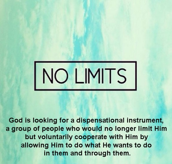 God is looking for a dispensational instrument, a group of people who would no longer limit Him but voluntarily cooperate with Him by allowing Him to do what He wants to do in them and through them.