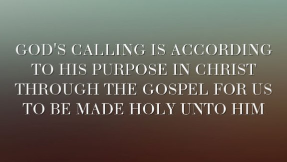 Gods Calling Is According To His Purpose In Christ To Be Holy