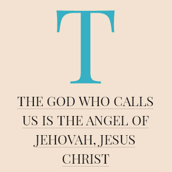 The God who Calls us is the Angel of Jehovah, Jesus Christ