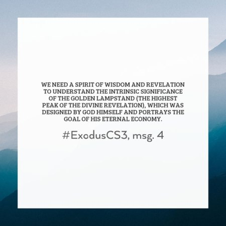 We need a spirit of wisdom and revelation to understand the intrinsic significance of the golden lampstand (the highest peak of the divine revelation), which was designed by God Himself and portrays the goal of His eternal economy. #ExodusCS3, msg. 4