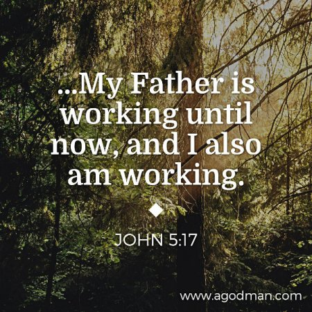 John 5:17 ...My Father is working until now, and I also am working.