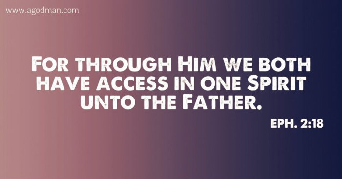 Eph. 2:18 For through Him we both have access in one Spirit unto the Father.