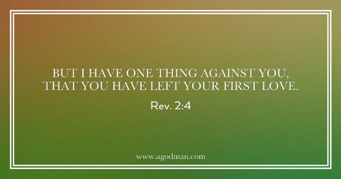 Rev. 2:4 But I have one thing against you, that you have left your first love.