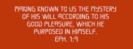 Eph. 1:9 Making known to us the mystery of His will according to His good pleasure, which He purposed in Himself.