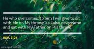 Rev. 3:21 He who overcomes, to him I will give to sit with Me on My throne, as I also covercame and sat with My Father on His throne.