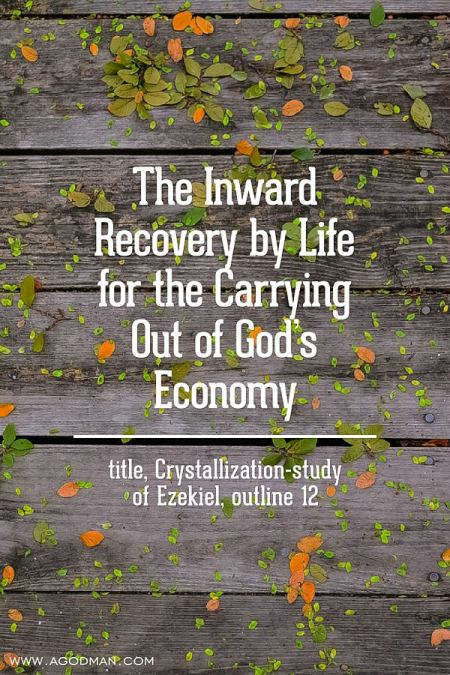 The Inward Recovery by Life for the Carrying Out of God's Economy - title, Crystallization-study of Ezekiel, outline 12