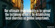 Our ultimate responsibility is to spread the testimony of Jesus by establishing local churches as golden lampstands.