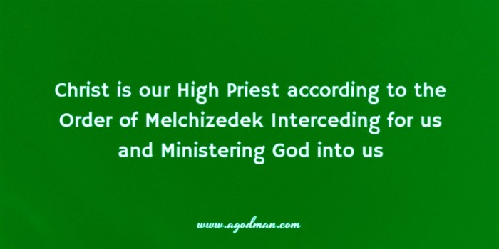 Christ is our High Priest according to the Order of Melchizedek Interceding for us and Ministering God into us
