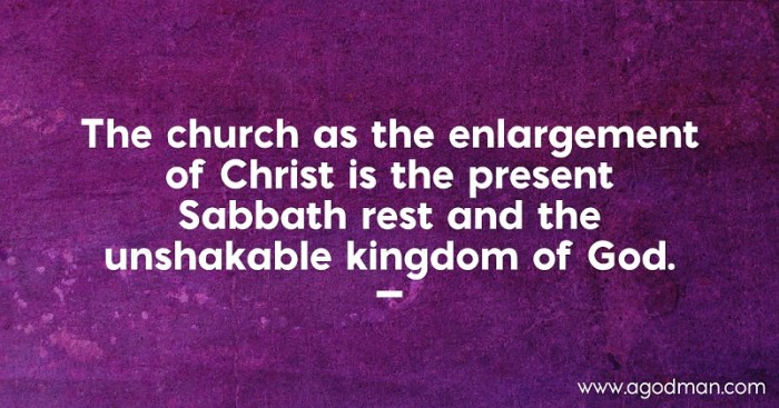 The church as the enlargement of Christ is the present Sabbath rest and the unshakable kingdom of God.