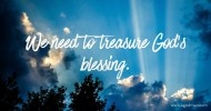 We need to treasure God's blessing.