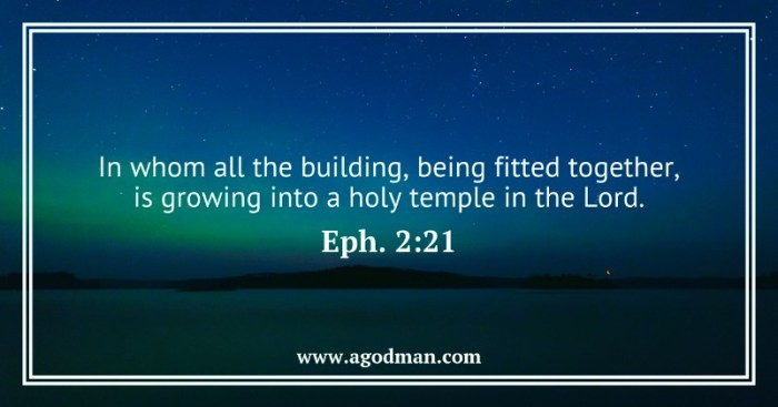 Eph. 2:21 In whom all the building, being fitted together, is growing into a holy temple in the Lord.
