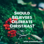 Should Believers Celebrate Christmas?