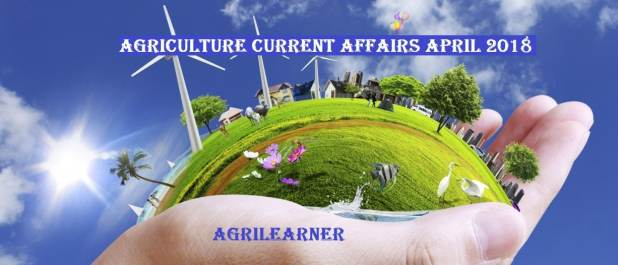 Agriculture Current Affairs April 2018
