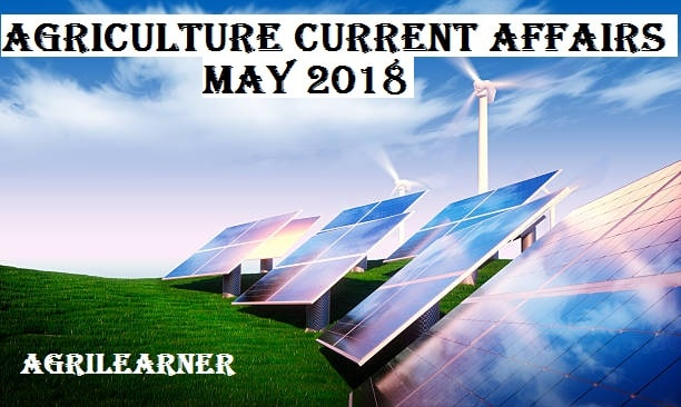 Agriculture Current Affairs May 2018