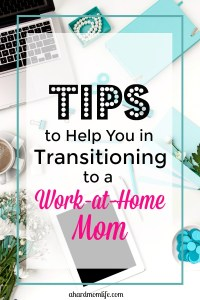Tips to Help You in Transitioning to a Work-at-Home Mom