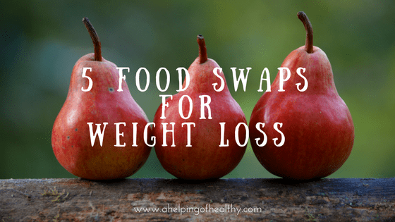 5 Food Swaps For Weight Loss A Helping Of Healthy