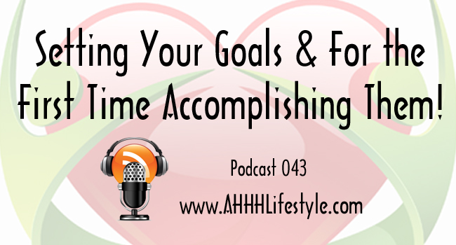 043 - Setting Your 2017 Goals & For the First Time Accomplishing Them!