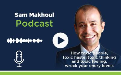 #13 @Sam Makhoul: How toxic people, toxic haste, toxic thinking and toxic feelings wreck your energy levels