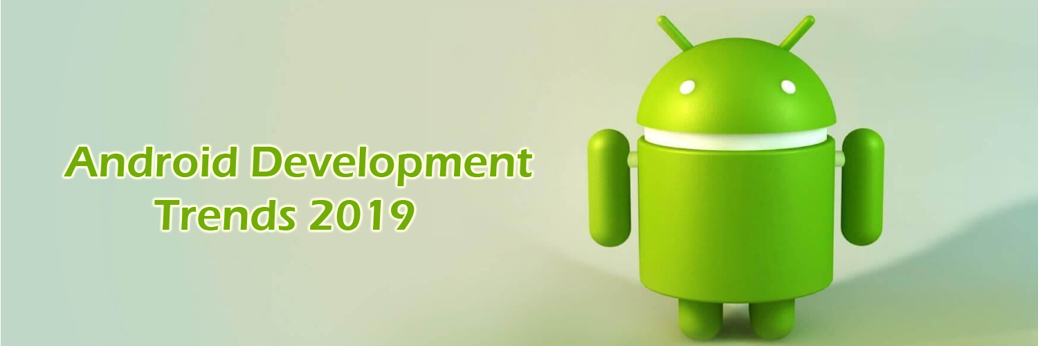 android development trends 2019-ahomtech.com
