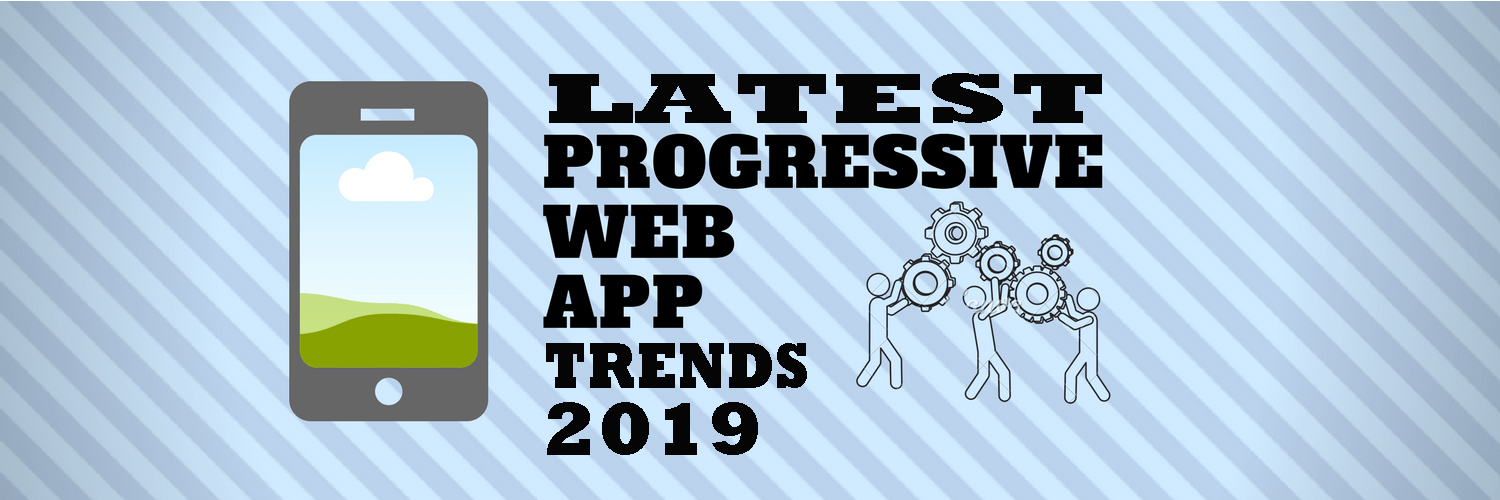 latest PWA development trends 2019-ahomtech.com