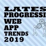 latest PWA development trends 2019-ahomtech.com