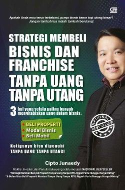 Cipto Junaedy Strategi Membeli Bisnis Franchise Tanpa Uang Tanpa Utang